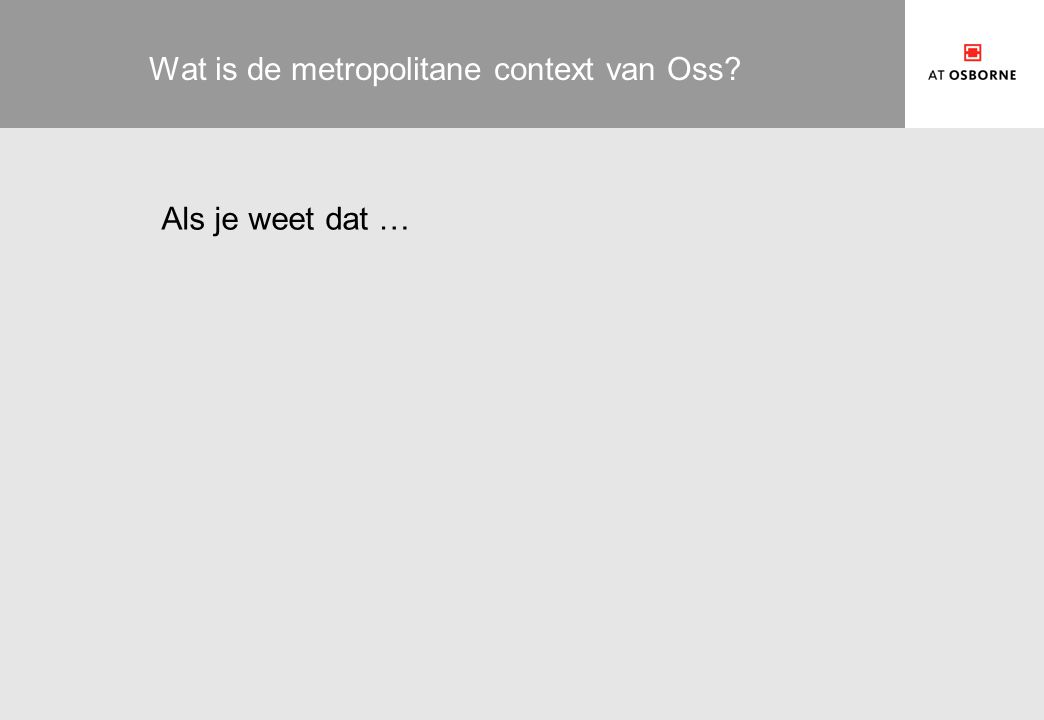 Wat is de metropolitane context van Oss
