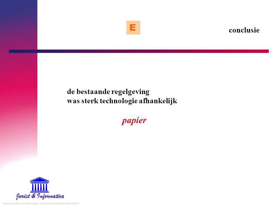 conclusie E de bestaande regelgeving was sterk technologie afhankelijk papier