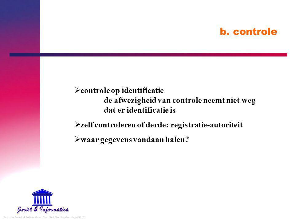 b. controle controle op identificatie de afwezigheid van controle neemt niet weg dat er identificatie is.