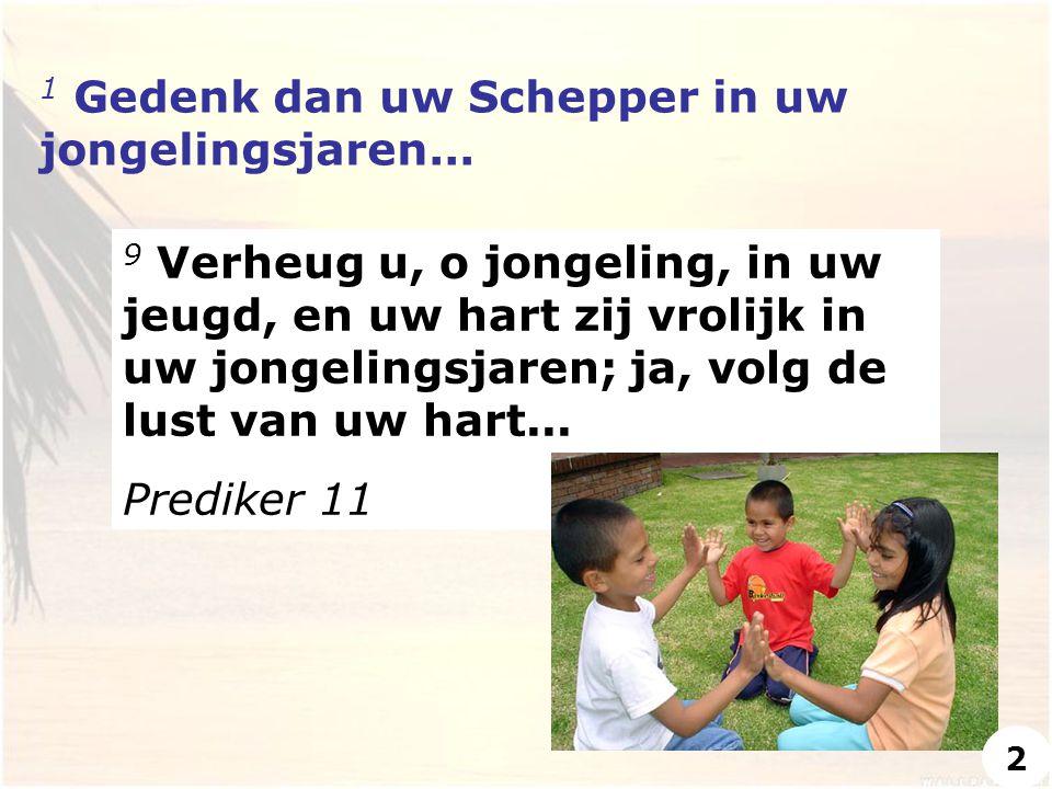 1 Gedenk dan uw Schepper in uw jongelingsjaren...