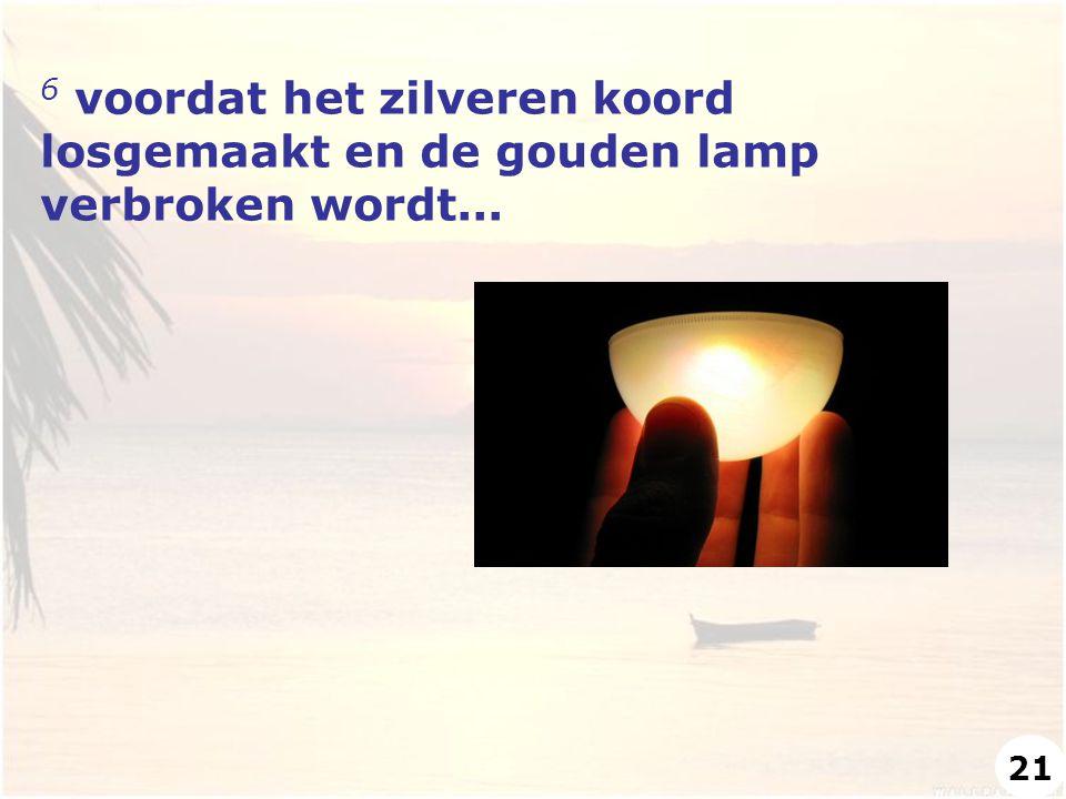 6 voordat het zilveren koord losgemaakt en de gouden lamp verbroken wordt...