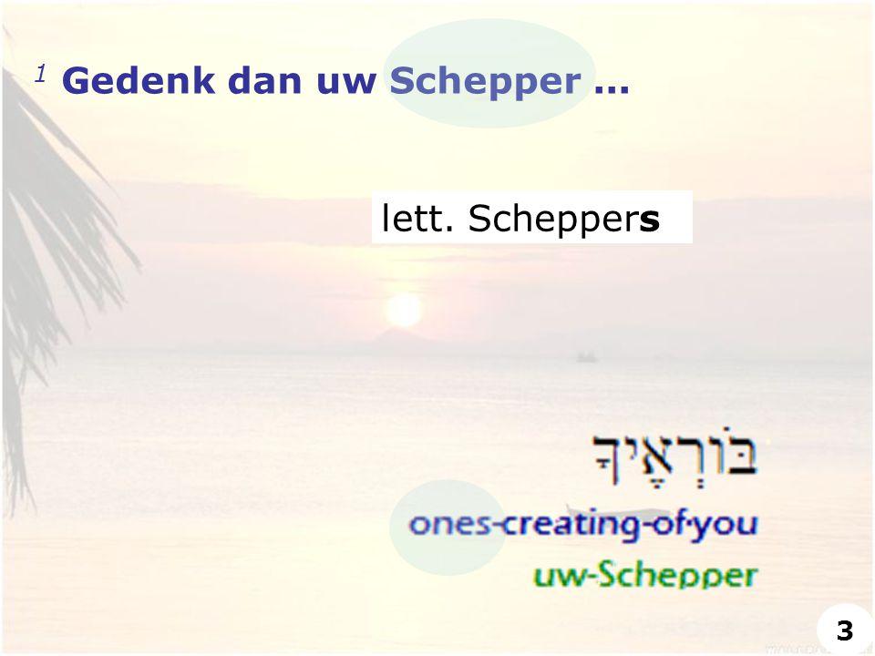 1 Gedenk dan uw Schepper ... lett. Scheppers 3