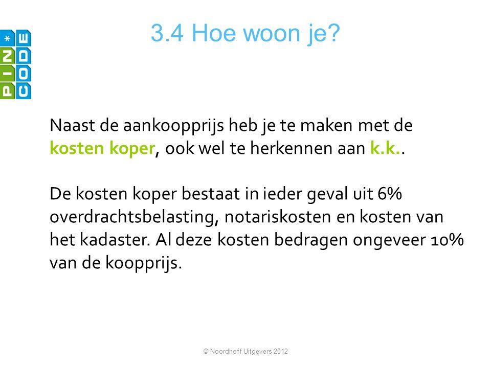 3.4 Hoe woon je Naast de aankoopprijs heb je te maken met de kosten koper, ook wel te herkennen aan k.k..