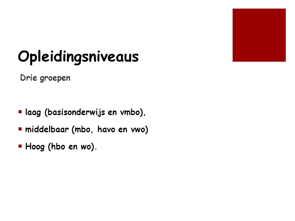 Opleidingsniveaus Drie groepen laag (basisonderwijs en vmbo),