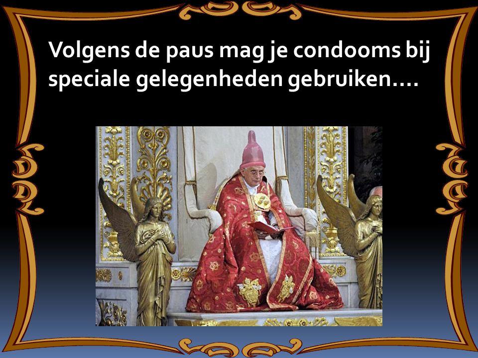 Volgens de paus mag je condooms bij speciale gelegenheden gebruiken....