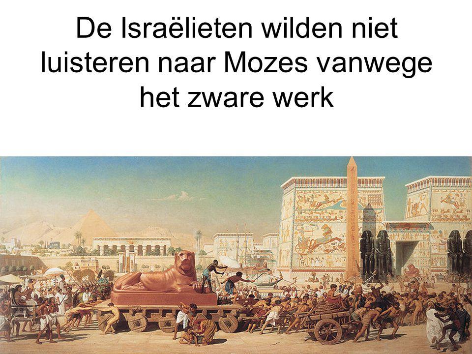 De Israëlieten wilden niet luisteren naar Mozes vanwege het zware werk