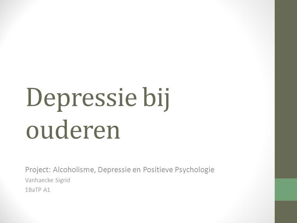 Depressie bij ouderen Project: Alcoholisme, Depressie en Positieve Psychologie.