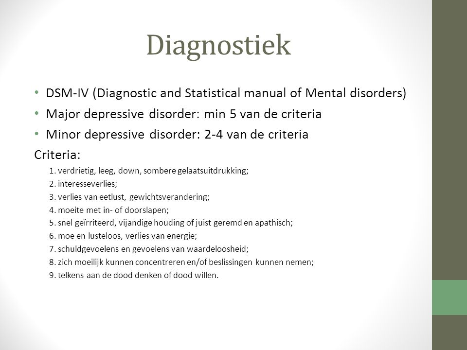 Diagnostiek DSM-IV (Diagnostic and Statistical manual of Mental disorders) Major depressive disorder: min 5 van de criteria.