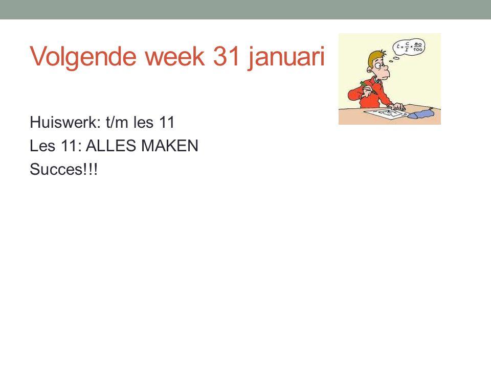 Volgende week 31 januari Huiswerk: t/m les 11 Les 11: ALLES MAKEN