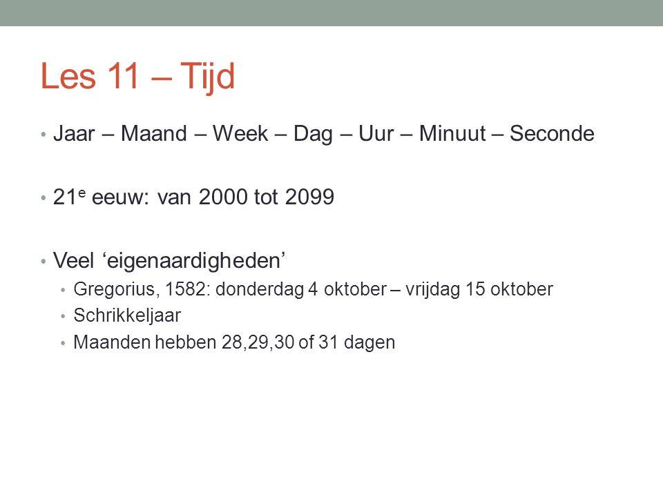 Les 11 – Tijd Jaar – Maand – Week – Dag – Uur – Minuut – Seconde