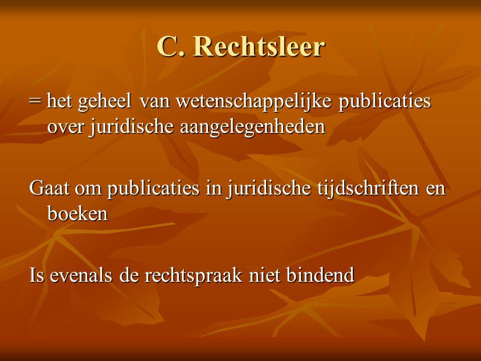 C. Rechtsleer = het geheel van wetenschappelijke publicaties over juridische aangelegenheden.