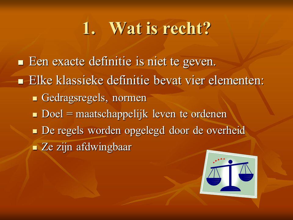 Wat is recht Een exacte definitie is niet te geven.