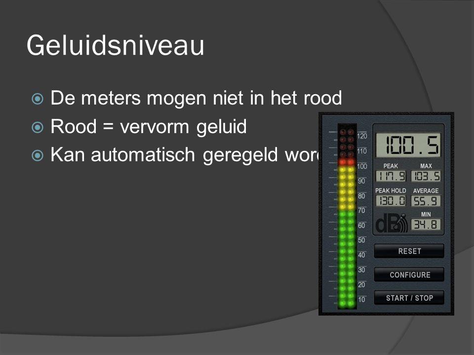 Geluidsniveau De meters mogen niet in het rood Rood = vervorm geluid