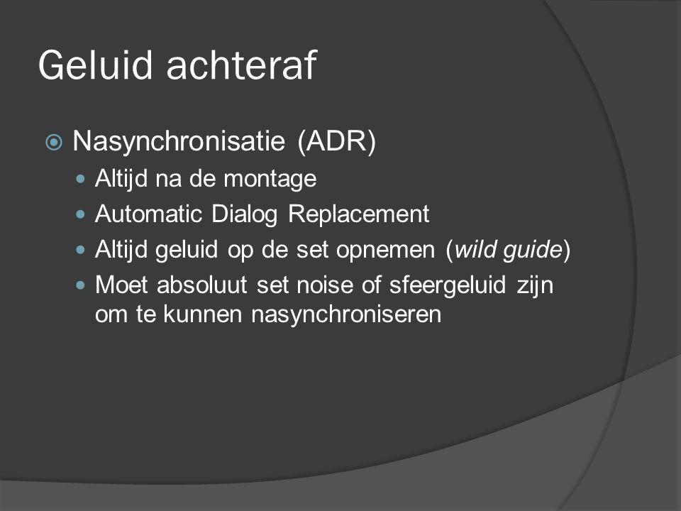 Geluid achteraf Nasynchronisatie (ADR) Altijd na de montage