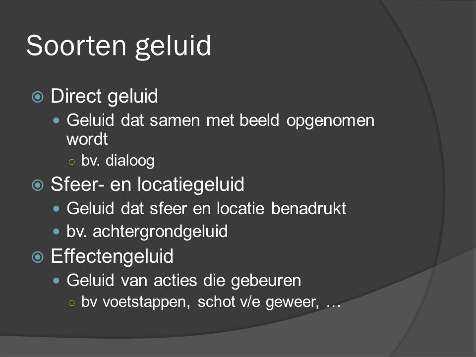 Soorten geluid Direct geluid Sfeer- en locatiegeluid Effectengeluid