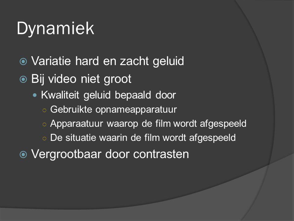 Dynamiek Variatie hard en zacht geluid Bij video niet groot