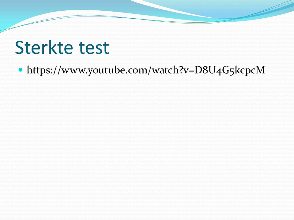 Sterkte test https://www.youtube.com/watch v=D8U4G5kcpcM