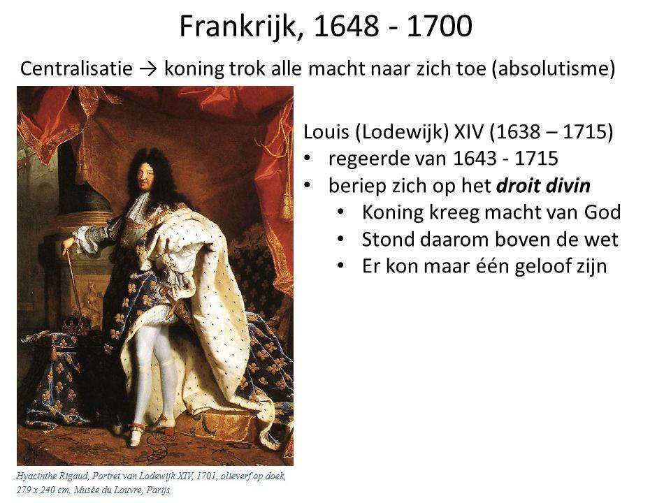 Frankrijk, 1648 - 1700 Centralisatie → koning trok alle macht naar zich toe (absolutisme) Louis (Lodewijk) XIV (1638 – 1715)