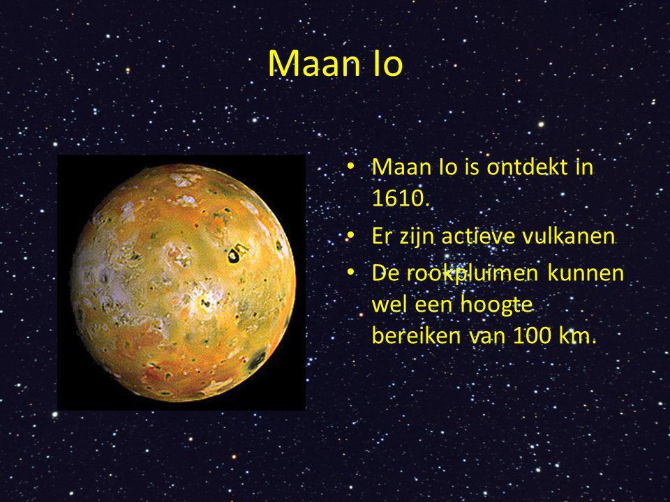 Maan Io Maan Io is ontdekt in 1610. Er zijn actieve vulkanen