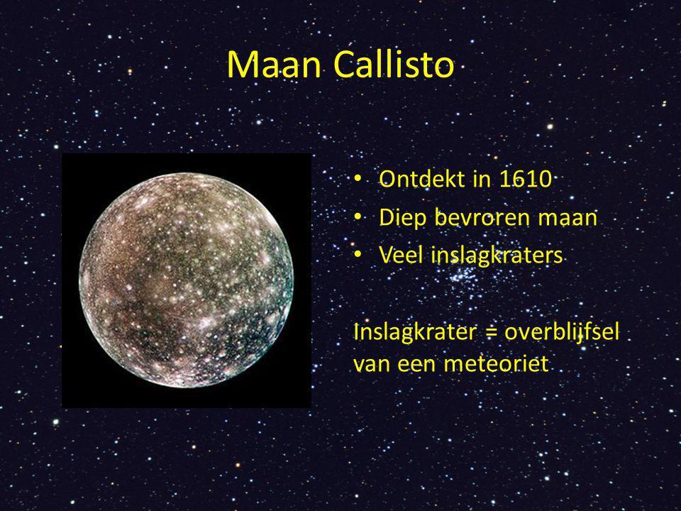 Maan Callisto Ontdekt in 1610 Diep bevroren maan Veel inslagkraters