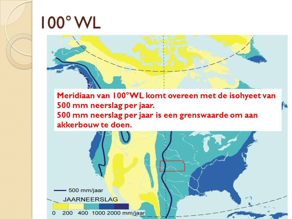 100° WL Meridiaan van 100°WL komt overeen met de isohyeet van 500 mm neerslag per jaar.