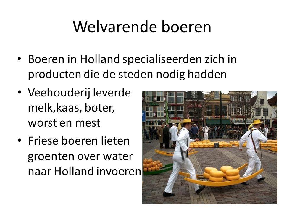 Welvarende boeren Boeren in Holland specialiseerden zich in producten die de steden nodig hadden.