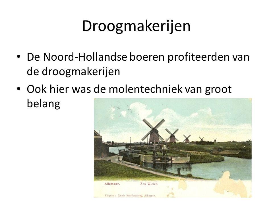 Droogmakerijen De Noord-Hollandse boeren profiteerden van de droogmakerijen.