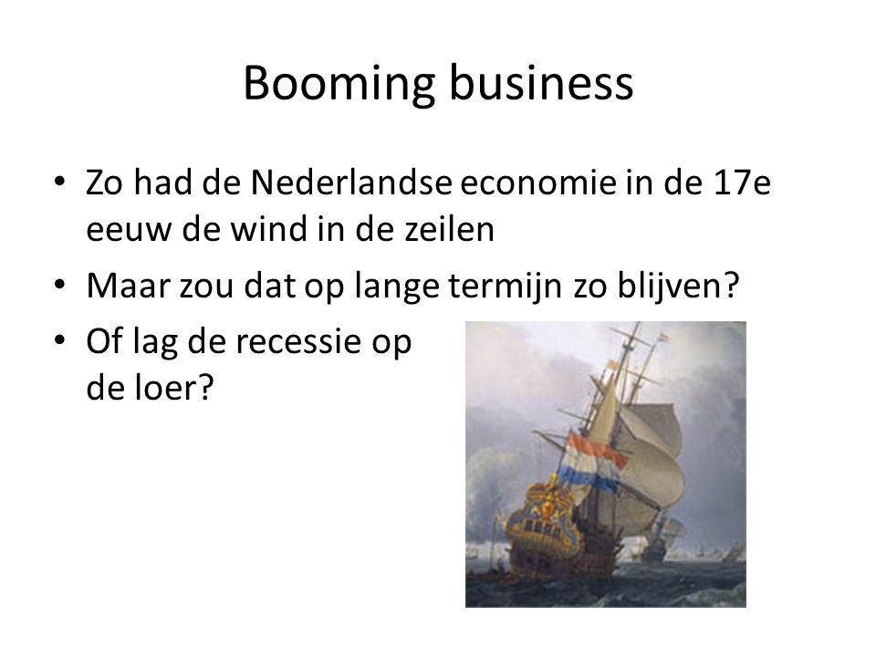Booming business Zo had de Nederlandse economie in de 17e eeuw de wind in de zeilen. Maar zou dat op lange termijn zo blijven