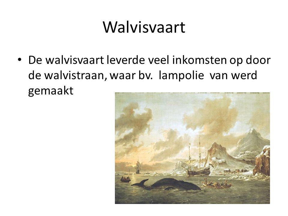 Walvisvaart De walvisvaart leverde veel inkomsten op door de walvistraan, waar bv.