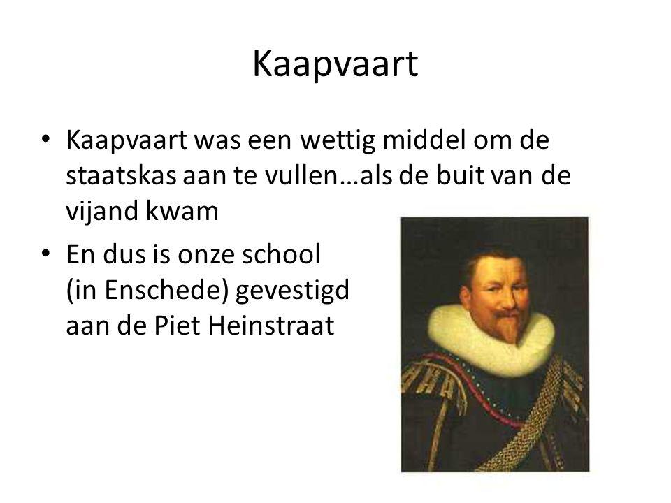 Kaapvaart Kaapvaart was een wettig middel om de staatskas aan te vullen…als de buit van de vijand kwam.