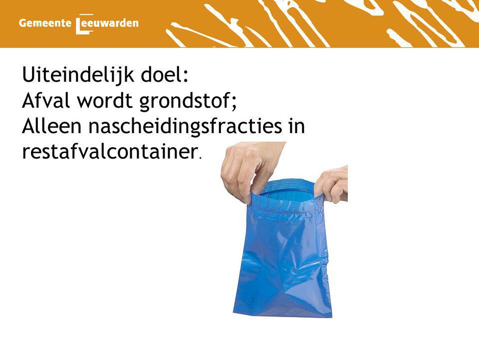 Uiteindelijk doel: Afval wordt grondstof; Alleen nascheidingsfracties in restafvalcontainer.