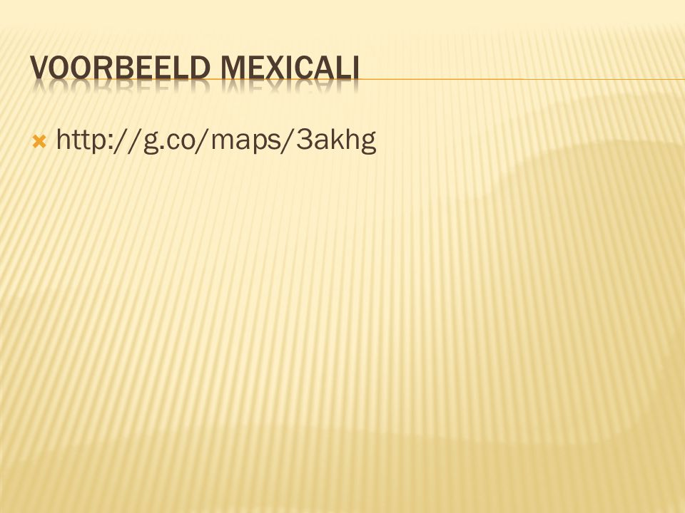 Voorbeeld mexicali http://g.co/maps/3akhg