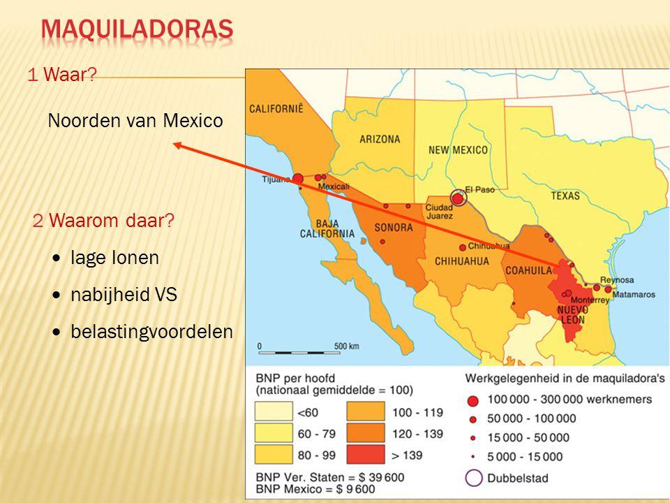 Maquiladoras 1 Waar Noorden van Mexico 2 Waarom daar  nabijheid VS