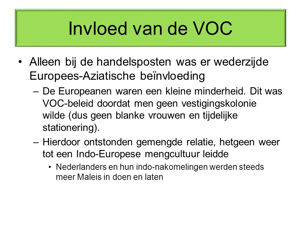 Invloed van de VOC Alleen bij de handelsposten was er wederzijde Europees-Aziatische beïnvloeding.