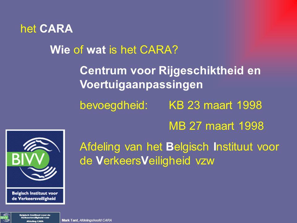 het CARA Wie of wat is het CARA Centrum voor Rijgeschiktheid en Voertuigaanpassingen. bevoegdheid: KB 23 maart 1998.
