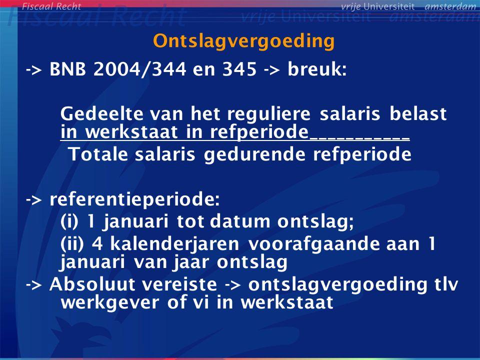 Ontslagvergoeding -> BNB 2004/344 en 345 -> breuk: Gedeelte van het reguliere salaris belast in werkstaat in refperiode___________.