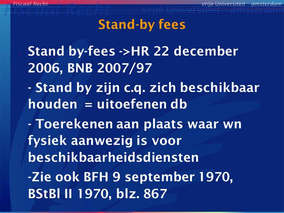 Stand-by fees Stand by-fees ->HR 22 december 2006, BNB 2007/97. - Stand by zijn c.q. zich beschikbaar houden = uitoefenen db.