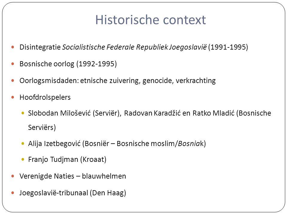 Historische context Disintegratie Socialistische Federale Republiek Joegoslavië (1991-1995) Bosnische oorlog (1992-1995)