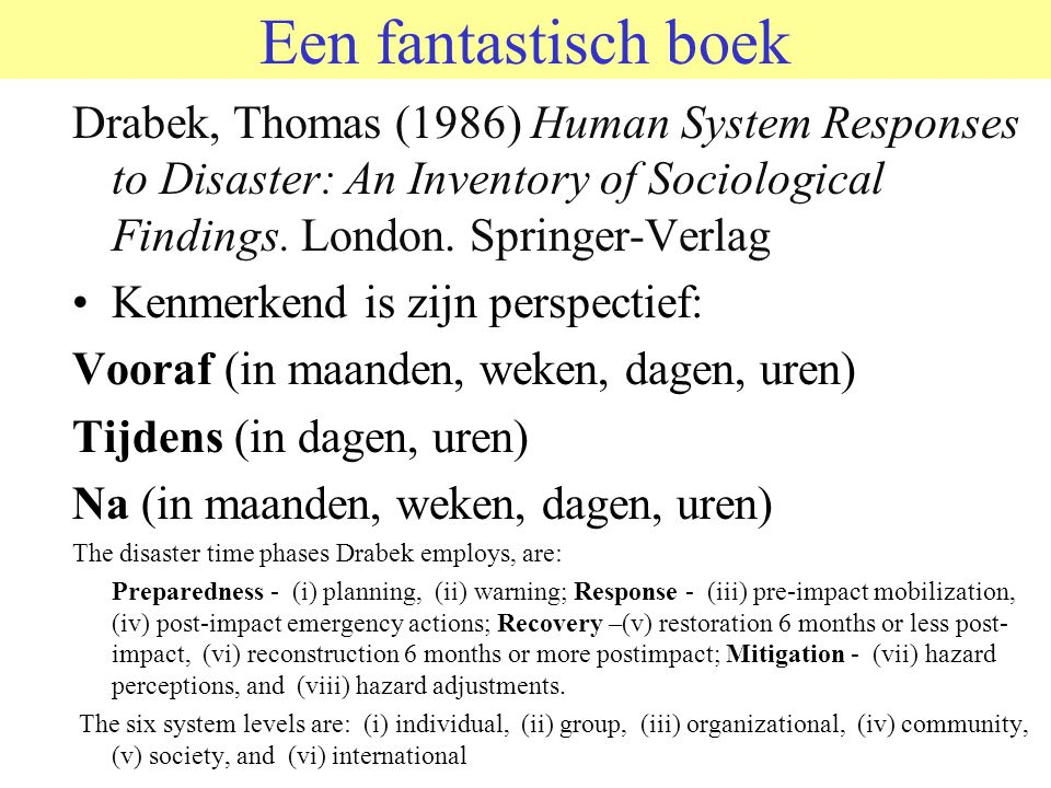 Een fantastisch boek Drabek, Thomas (1986) Human System Responses to Disaster: An Inventory of Sociological Findings. London. Springer-Verlag.