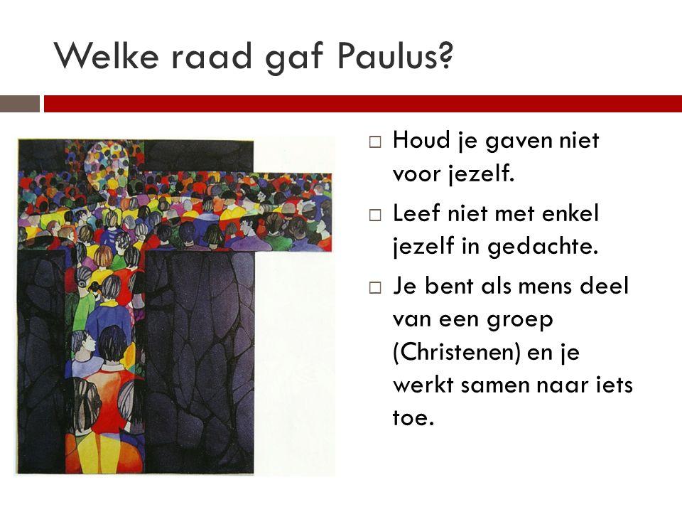 Welke raad gaf Paulus Houd je gaven niet voor jezelf.