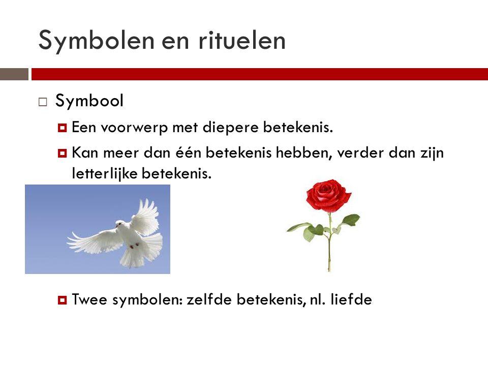 Symbolen en rituelen Symbool Een voorwerp met diepere betekenis.