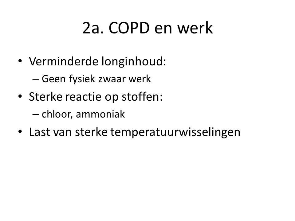 2a. COPD en werk Verminderde longinhoud: Sterke reactie op stoffen: