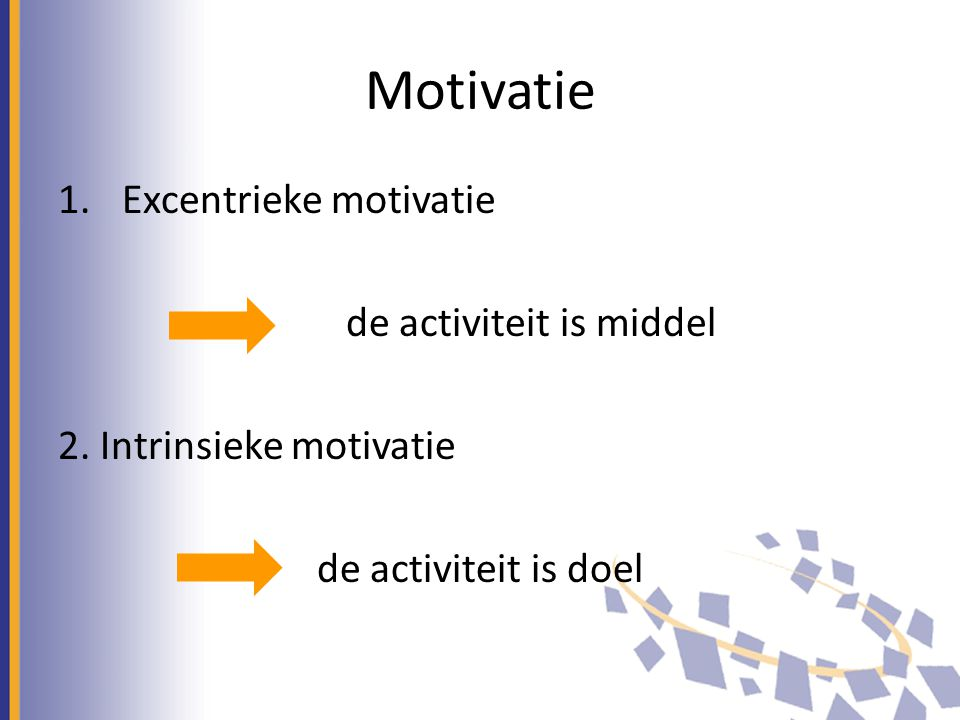 Motivatie Excentrieke motivatie de activiteit is middel