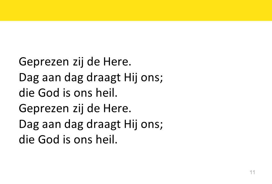 Geprezen zij de Here. Dag aan dag draagt Hij ons; die God is ons heil.