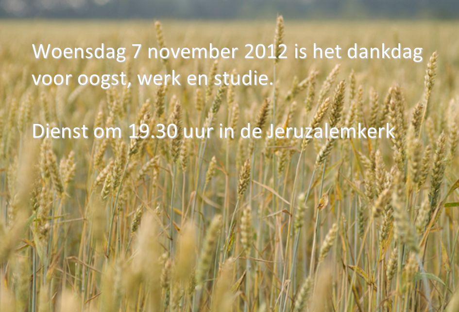 Woensdag 7 november 2012 is het dankdag voor oogst, werk en studie
