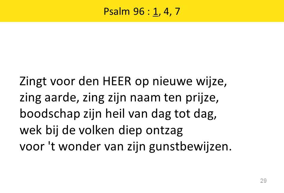 Psalm 96 : 1, 4, 7