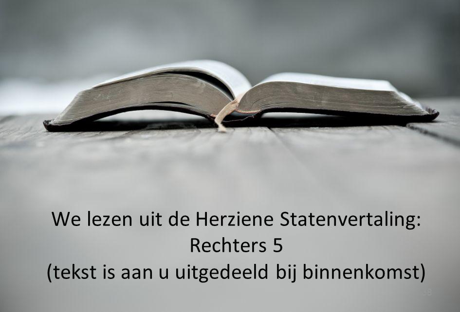 We lezen uit de Herziene Statenvertaling: Rechters 5 (tekst is aan u uitgedeeld bij binnenkomst)