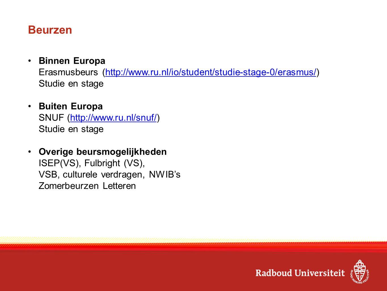 Beurzen Binnen Europa. Erasmusbeurs (http://www.ru.nl/io/student/studie-stage-0/erasmus/) Studie en stage.