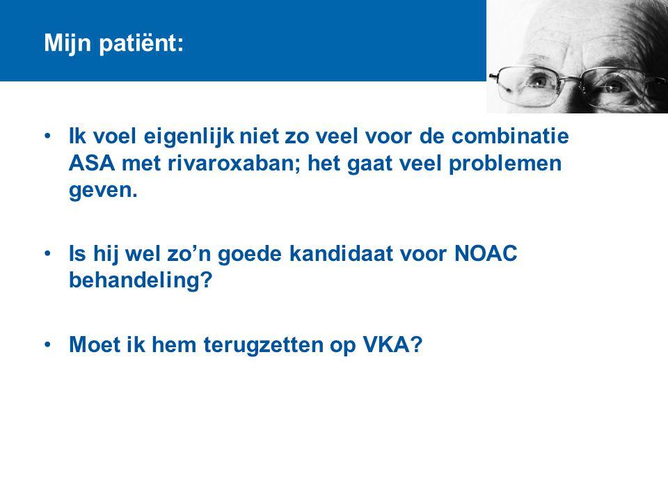 Mijn patiënt: Ik voel eigenlijk niet zo veel voor de combinatie ASA met rivaroxaban; het gaat veel problemen geven.