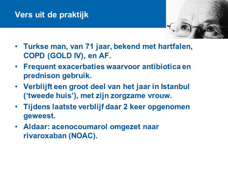 Vers uit de praktijk Turkse man, van 71 jaar, bekend met hartfalen, COPD (GOLD IV), en AF.
